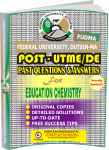 FUDMA Post UTME Past Questions for EDUCATION CHEMISTRY