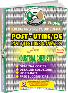 FUDMA Post UTME Past Questions for INDUSTRIAL CHEMISTRY