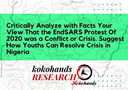 Critically Analyze with Facts Your View That the EndSARS Protest Of 2020 was a Conflict or Crisis. Suggest How Youths Can Resolve Crisis in Nigeria