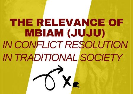 The Relevance of Mbiam Juju in Conflict Resolution in Traditional Society