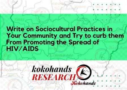 Write on Sociocultural Practices in Your Community and Try to curb them From Promoting the Spread of HIV/AIDS